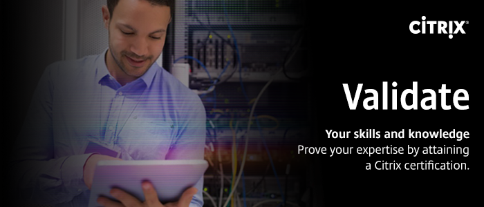 Validate. Your skills and knowledge. Prove your expertise by attaining a Citrix certification.